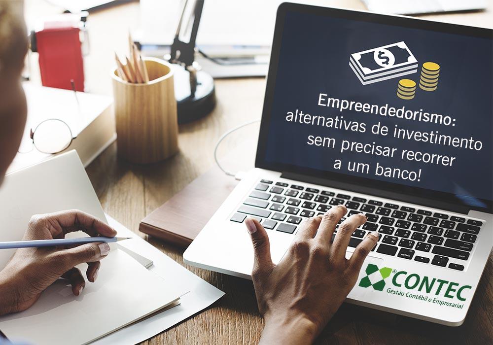 Empreendedorismo: Alternativas De Investimento Sem Precisar Recorrer A Um Banco!