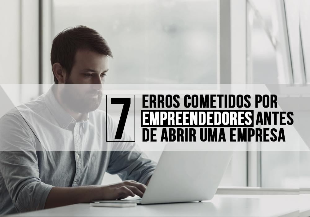 7 Erros Cometidos Por Empreendedores Antes De Abrir Uma Empresa