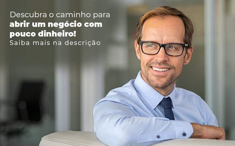 Descubra O Caminho Para Abrir Um Negocio Com Pouco Dinheiro Post 1 - Contador em Goiás | Contec Contabilidade