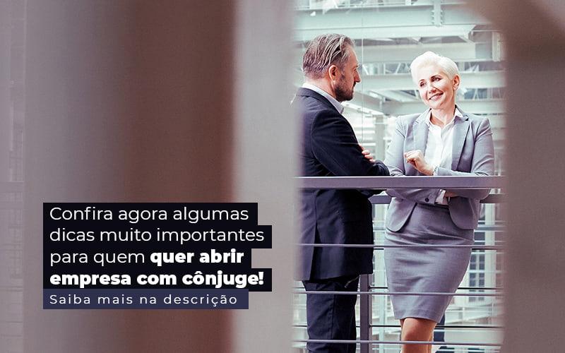 Confira Agora Algumas Dicas Muito Importantes Para Quem Quer Abrir Empresa Com Conjuge Post 1 - Contador em Goiás | Contec Contabilidade