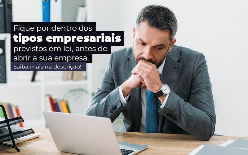 Fique Por Dentro Dos Tipos Empresariais Proevisto Em Lei Antes De Abrir A Sua Empresa Post - Contador em Goiás | Contec Contabilidade