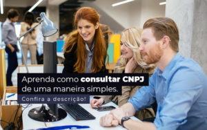 Aprenda Como Consultar Cnpj De Uma Maneira Simples Post 1 - Contador em Goiás | Contec Contabilidade