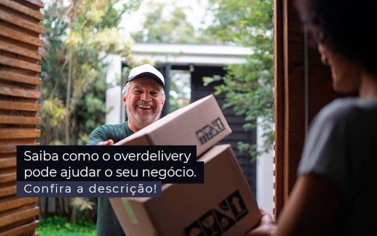 Saiba Como O Overdelivery Pode Ajudar O Seu Negocio Post 1 - Contador em Goiás   Contec Contabilidade