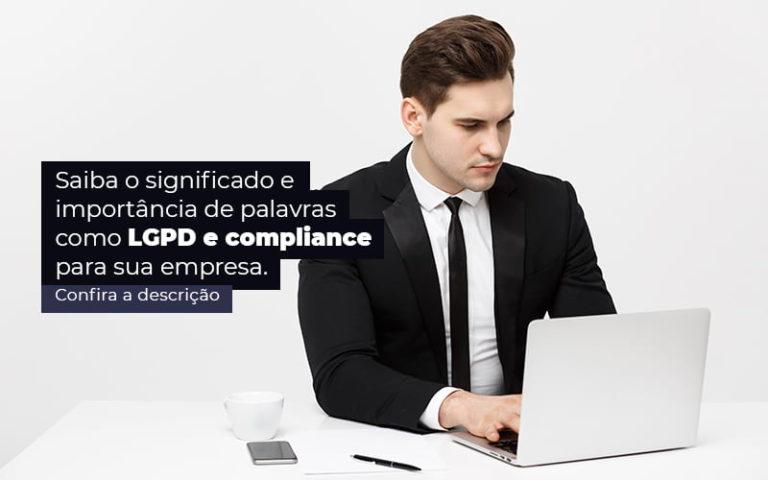 Saiba O Significado E Importancia De Palavras Como Lgpd E Compliance Para Sua Empresa Post 1 - Contador em Goiás   Contec Contabilidade