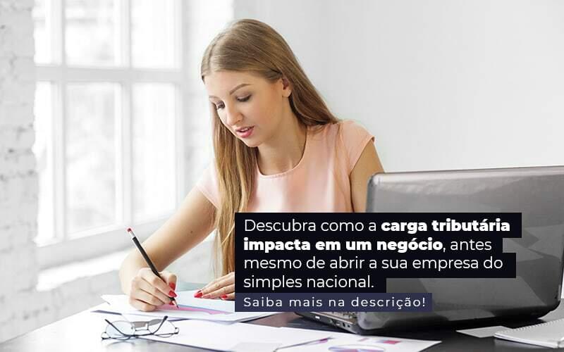 Descubra Como A Carga Tributaria Impacta Em Um Negocio Antes Mesmo De Abrir A Sua Empres Do Simples Nacional Post 1 - Contador em Goiás | Contec Contabilidade