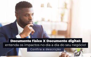Documento Fisico X Documento Digital Entenda Os Impactos No Dia A Dia Do Seu Negocio Post 1 - Contador em Goiás | Contec Contabilidade