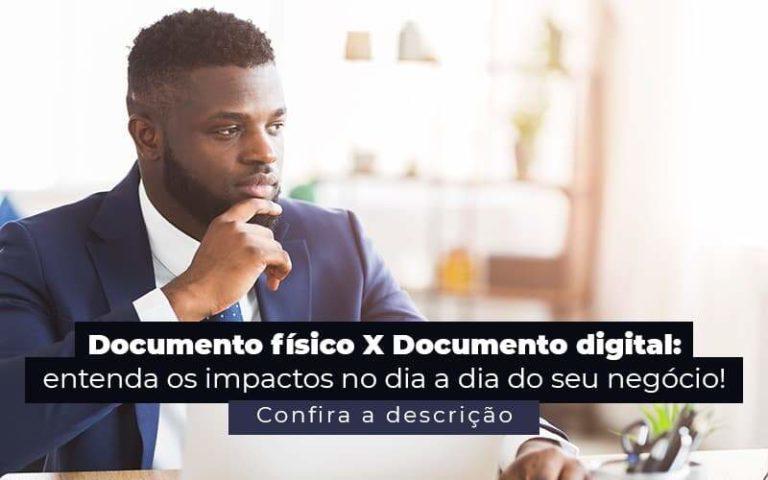 Documento Fisico X Documento Digital Entenda Os Impactos No Dia A Dia Do Seu Negocio Post 1 - Contador em Goiás   Contec Contabilidade
