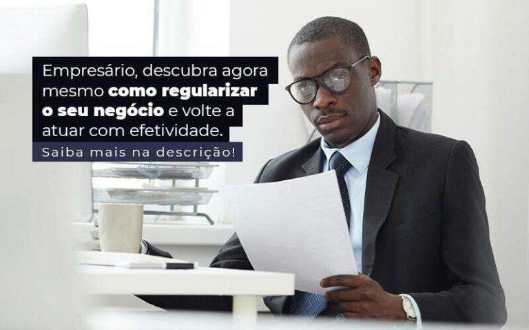 Empresario Descubra Agora Mesmo Com Oregularizar O Seu Negocio E Volte A Atuar Com Efetividade Post 1 - Contador em Goiás   Contec Contabilidade