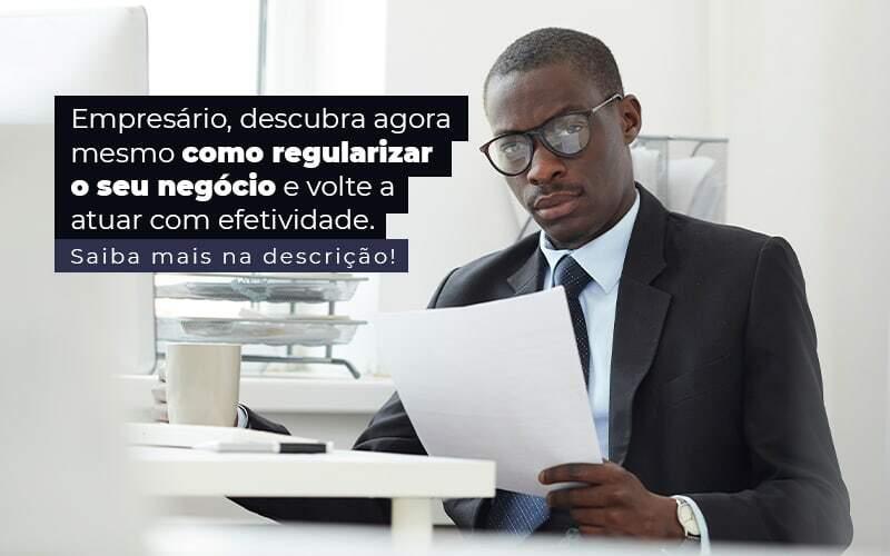 Empresario Descubra Agora Mesmo Com Oregularizar O Seu Negocio E Volte A Atuar Com Efetividade Post 1 - Contador em Goiás | Contec Contabilidade