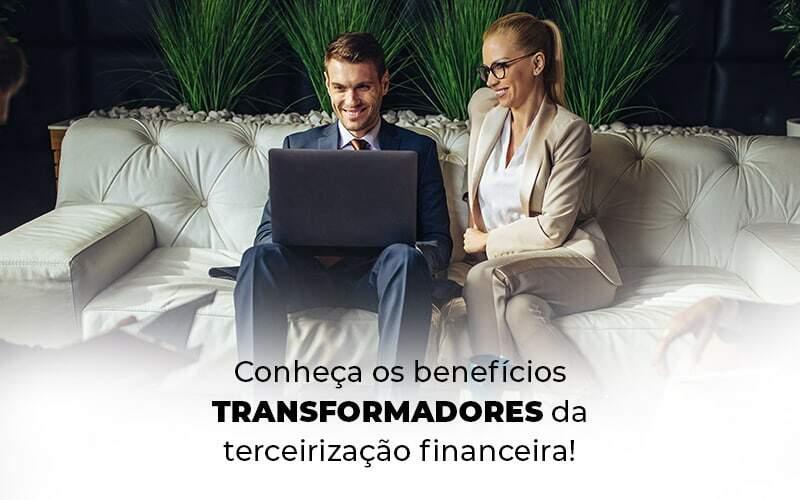 Conheca Os Beneficios Transformadores Da Terceirizacao Financeira Blog 1 - Contador em Goiás | Contec Contabilidade