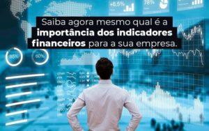 Saiba Agora Mesmo Qual E A Importancia Dos Indicadores Financeiros Para A Sua Empresa Blog 1 - Contador em Goiás | Contec Contabilidade