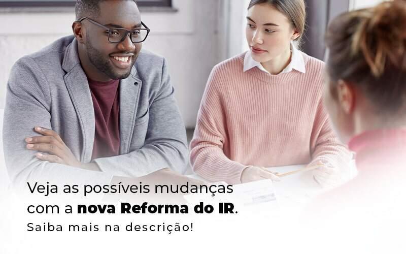 Veja As Possiveis Mudancas Com A Nova Reforma Do Ir Blog 1 - Contador em Goiás | Contec Contabilidade