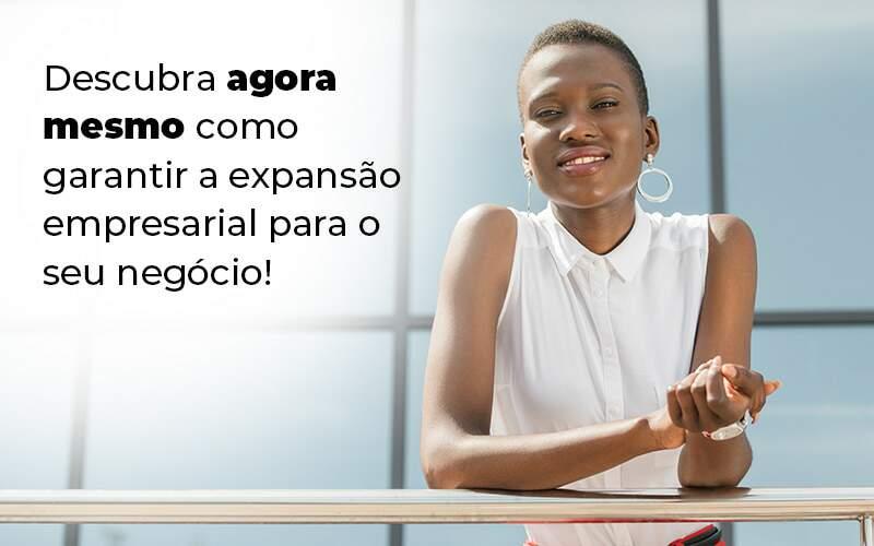 Descubra Agora Mesmo Como Garantir A Expansao Empresairal Para O Seu Negocio Blog 1 - Contador em Goiás | Contec Contabilidade