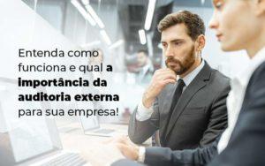 Entenda Como Funciona E Qual A Importancia Da Auditoria Externa Para Sua Empresa Blog 1 - Contador em Goiás | Contec Contabilidade