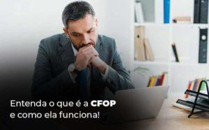 Entenda O Que E A Cfop E Como Ela Funciona Blog 1 - Contador em Goiás   Contec Contabilidade