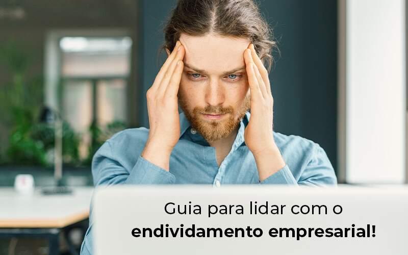 Guia Para Lidar Com O Endividamento Empresarial Blog - Contador em Goiás | Contec Contabilidade