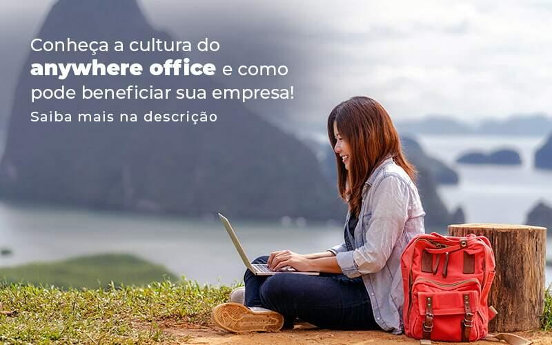 Conheca A Cultura Do Anywhere Office E Como Pode Beneficiar Sua Empresa Blog 2 - Contador em Goiás | Contec Contabilidade