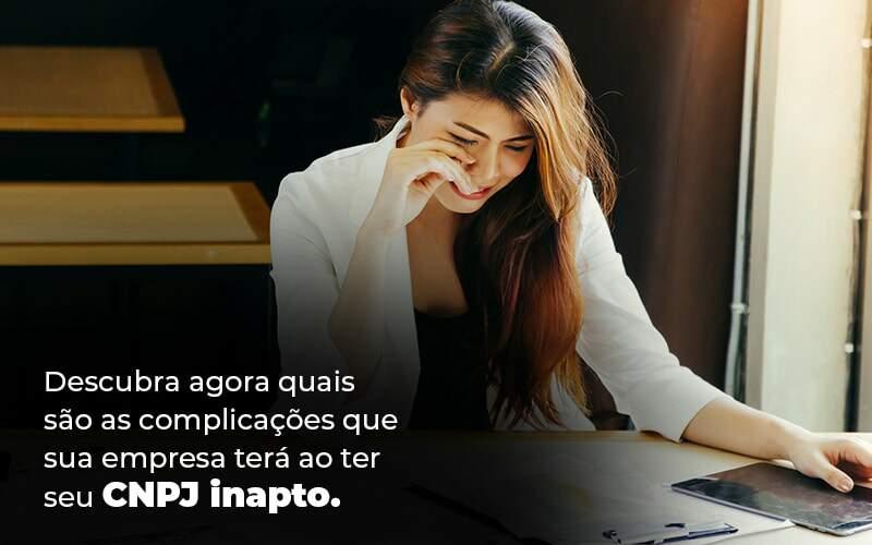 Descubra Agora Quais Sao As Complicacoes Que Sua Empresa Tera Ao Ter Seu Cnpj Inapto Blog 1 1 - Contador em Goiás | Contec Contabilidade